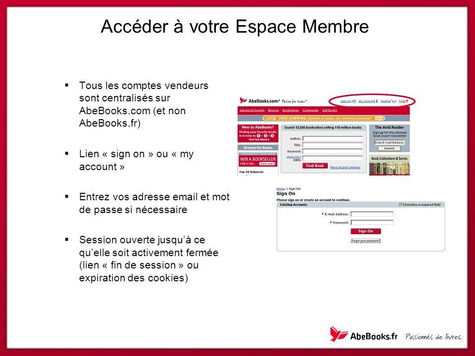 Accéder à votre Espace Membre  Tous les comptes vendeurs sont centralisés sur AbeBooks.com (et non AbeBooks.fr)  Lien « sign on » ou « my account »
