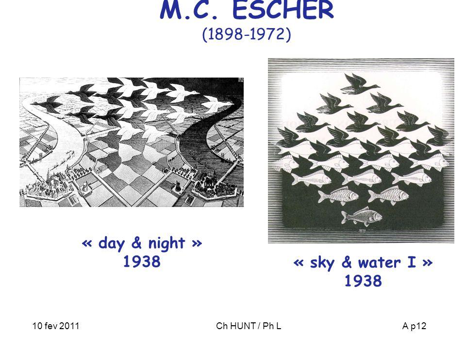 10 fev 2011Ch HUNT / Ph LA p12 M.C. ESCHER (1898-1972) « sky & water I » 1938 « day & night » 1938
