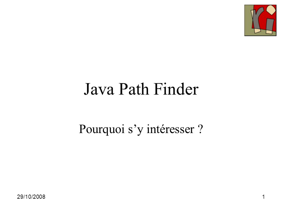 29/10/20081 Java Path Finder Pourquoi s'y intéresser ?
