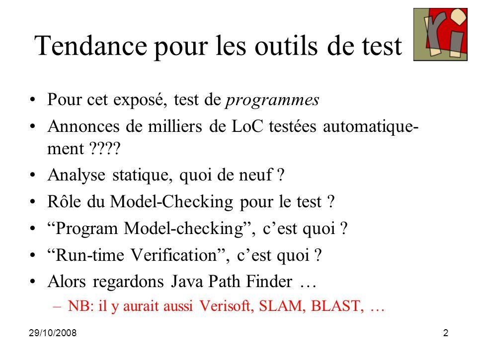 29/10/20082 Tendance pour les outils de test Pour cet exposé, test de programmes Annonces de milliers de LoC testées automatique- ment .