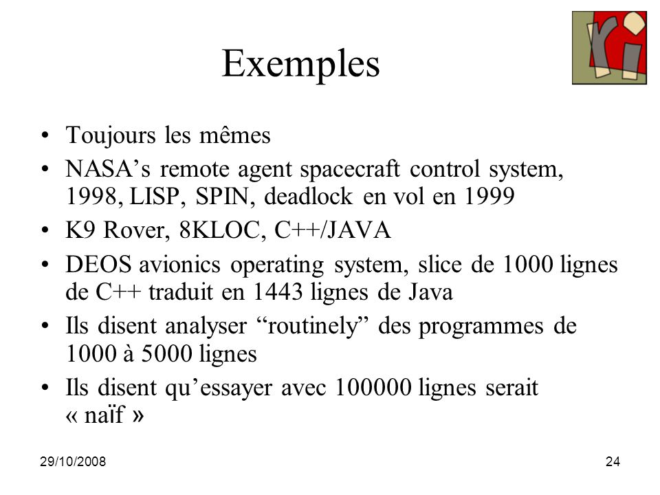 29/10/200825 Plan de l'exposé Quelques mots sur le model-checking Test et model-checking Model-checking de programmes, à la JPF Test de programmes avec Java Path Finder