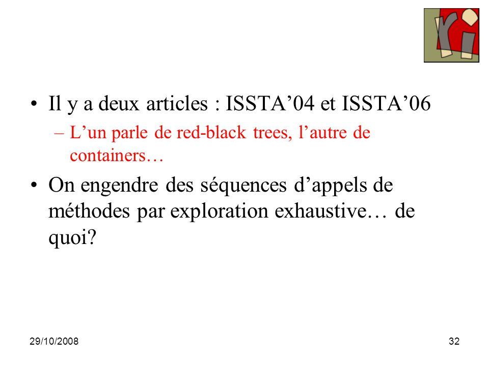 29/10/200832 Il y a deux articles : ISSTA'04 et ISSTA'06 –L'un parle de red-black trees, l'autre de containers… On engendre des séquences d'appels de méthodes par exploration exhaustive… de quoi