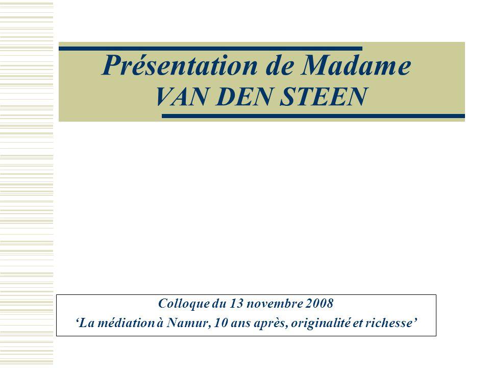 Présentation de Madame VAN DEN STEEN Colloque du 13 novembre 2008 'La médiation à Namur, 10 ans après, originalité et richesse'