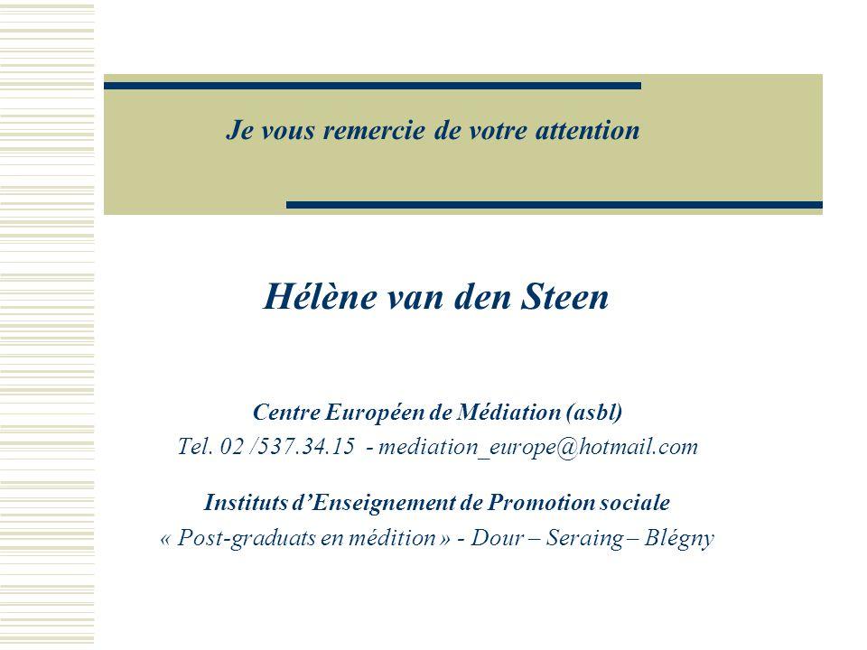 Je vous remercie de votre attention Hélène van den Steen Centre Européen de Médiation (asbl) Tel.