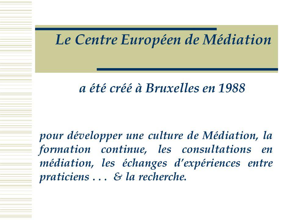 Le Centre Européen de Médiation a été créé à Bruxelles en 1988 pour développer une culture de Médiation, la formation continue, les consultations en médiation, les échanges d'expériences entre praticiens...