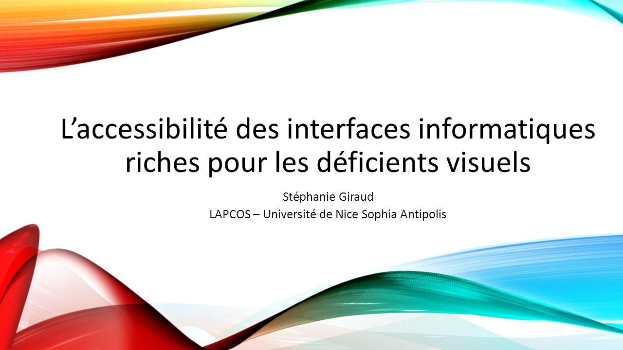 L'accessibilité des interfaces informatiques riches pour les déficients visuels Stéphanie Giraud LAPCOS – Université de Nice Sophia Antipolis