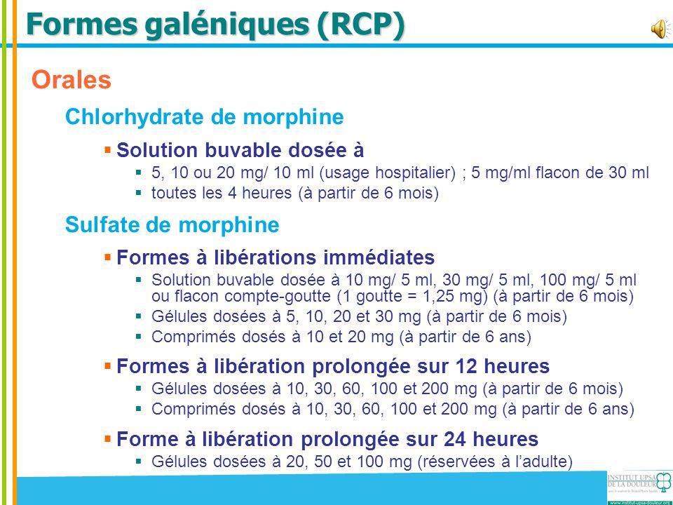 Formes galéniques (RCP) Orales Chlorhydrate de morphine  Solution buvable dosée à  5, 10 ou 20 mg/ 10 ml (usage hospitalier) ; 5 mg/ml flacon de 30