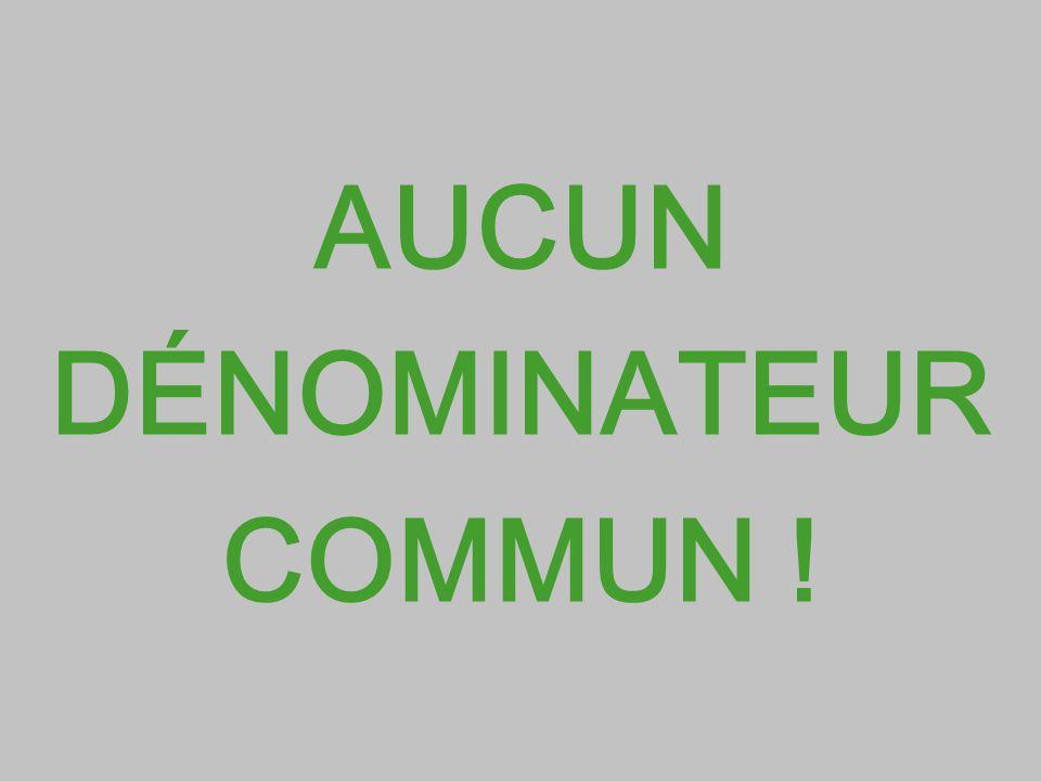 AUCUN DÉNOMINATEUR COMMUN !