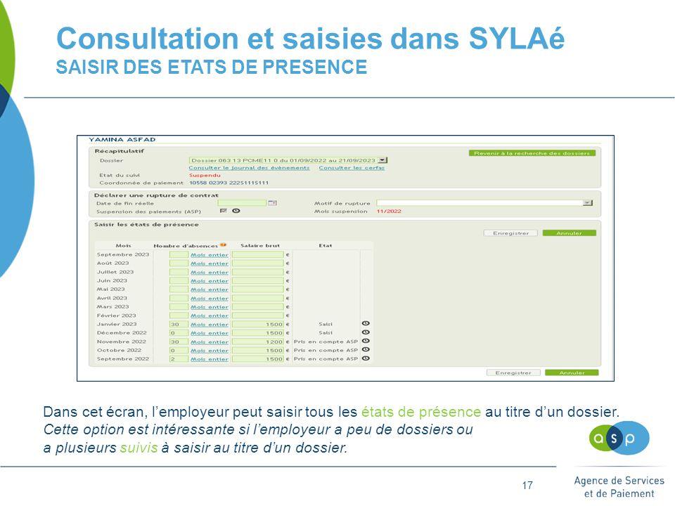 17 Consultation et saisies dans SYLAé SAISIR DES ETATS DE PRESENCE Dans cet écran, l'employeur peut saisir tous les états de présence au titre d'un dossier.