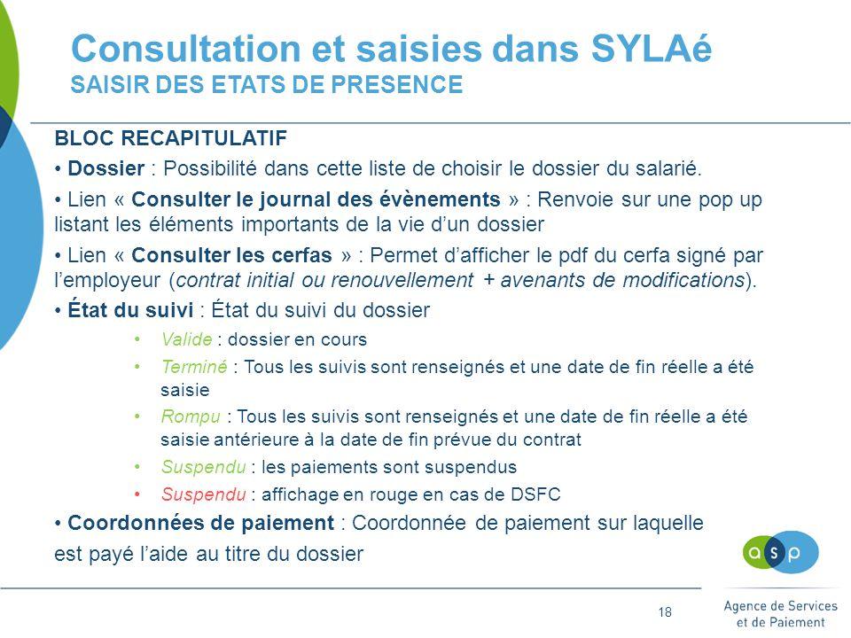 18 Consultation et saisies dans SYLAé SAISIR DES ETATS DE PRESENCE BLOC RECAPITULATIF Dossier : Possibilité dans cette liste de choisir le dossier du salarié.