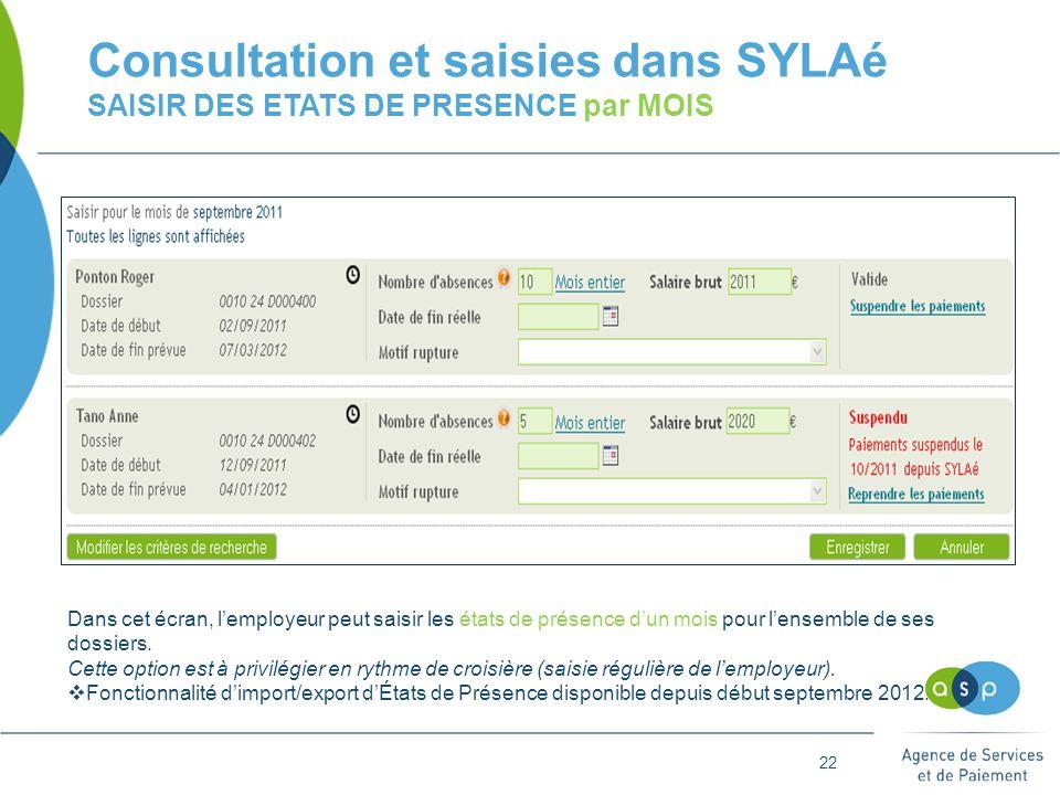 22 Consultation et saisies dans SYLAé SAISIR DES ETATS DE PRESENCE par MOIS Dans cet écran, l'employeur peut saisir les états de présence d'un mois pour l'ensemble de ses dossiers.