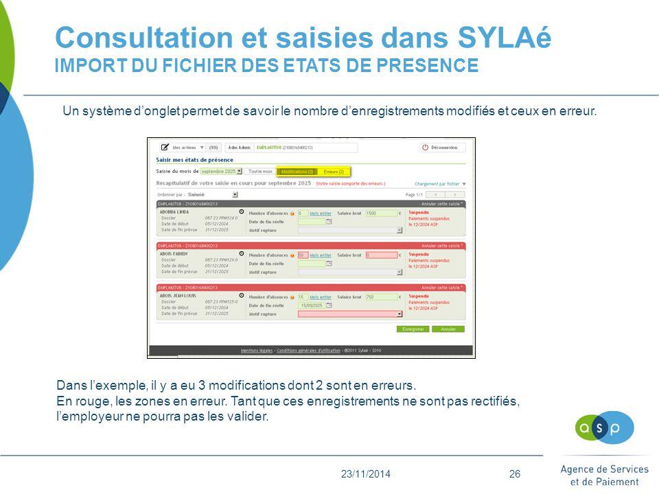 23/11/201426 Consultation et saisies dans SYLAé IMPORT DU FICHIER DES ETATS DE PRESENCE Un système d'onglet permet de savoir le nombre d'enregistrements modifiés et ceux en erreur.