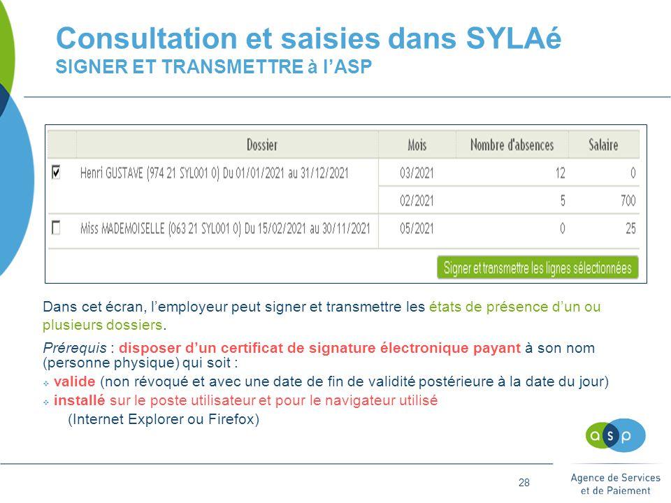 28 Consultation et saisies dans SYLAé SIGNER ET TRANSMETTRE à l'ASP Dans cet écran, l'employeur peut signer et transmettre les états de présence d'un ou plusieurs dossiers.