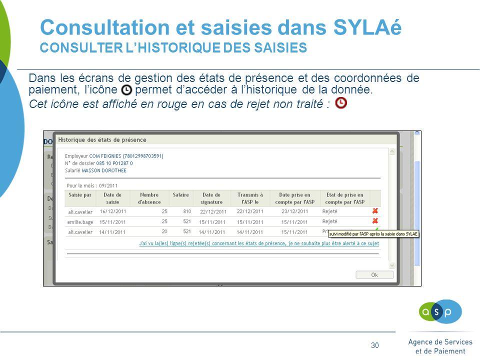 30 Consultation et saisies dans SYLAé CONSULTER L'HISTORIQUE DES SAISIES Dans les écrans de gestion des états de présence et des coordonnées de paiement, l'icône permet d'accéder à l'historique de la donnée.
