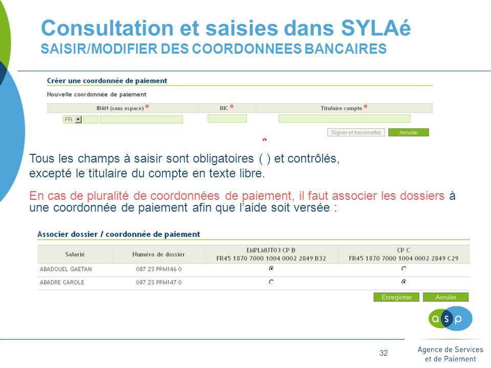 32 Consultation et saisies dans SYLAé SAISIR/MODIFIER DES COORDONNEES BANCAIRES Tous les champs à saisir sont obligatoires ( ) et contrôlés, excepté le titulaire du compte en texte libre.