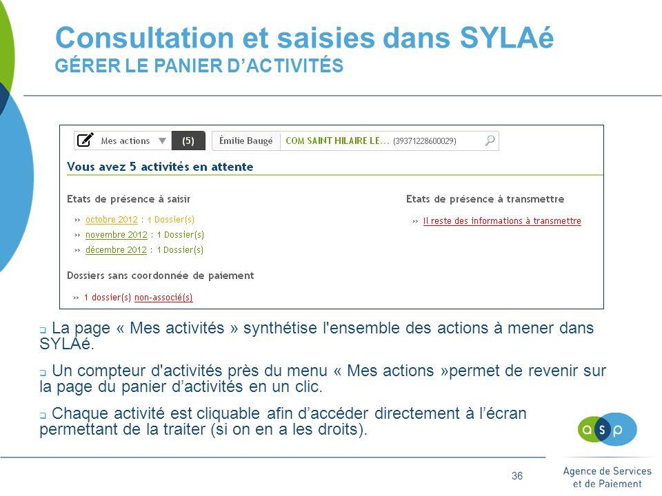 36 Consultation et saisies dans SYLAé GÉRER LE PANIER D'ACTIVITÉS  La page « Mes activités » synthétise l ensemble des actions à mener dans SYLAé.