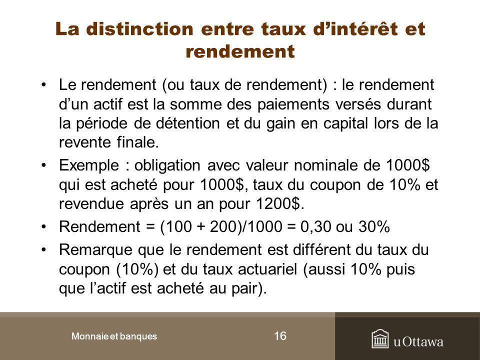 16 La distinction entre taux d'intérêt et rendement Le rendement (ou taux de rendement) : le rendement d'un actif est la somme des paiements versés du