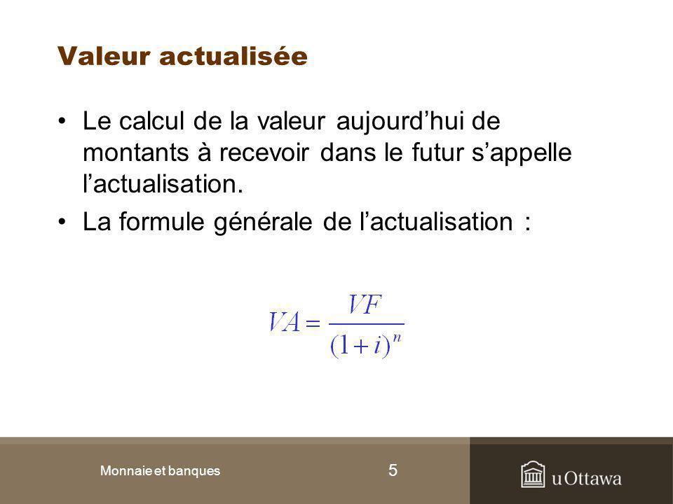 5 Valeur actualisée Le calcul de la valeur aujourd'hui de montants à recevoir dans le futur s'appelle l'actualisation. La formule générale de l'actual