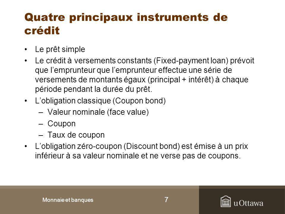 7 Quatre principaux instruments de crédit Le prêt simple Le crédit à versements constants (Fixed-payment loan) prévoit que l'emprunteur que l'emprunte