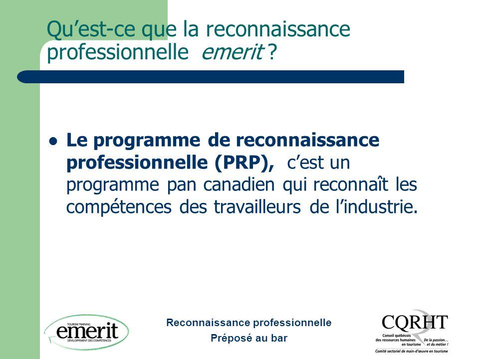 Reconnaissance professionnelle Préposé au bar Les bénéfices du PRP Les bénéfices pour le participant : être reconnu sur la base des normes d'excellence de l'industrie.