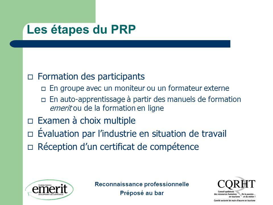 Reconnaissance professionnelle Préposé au bar Les étapes du PRP  Formation des participants  En groupe avec un moniteur ou un formateur externe  En