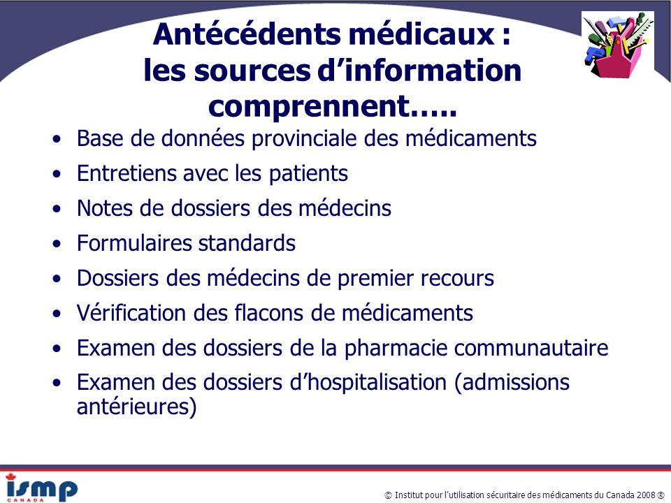© Institut pour l'utilisation sécuritaire des médicaments du Canada 2008 ® Antécédents médicaux : les sources d'information comprennent…..