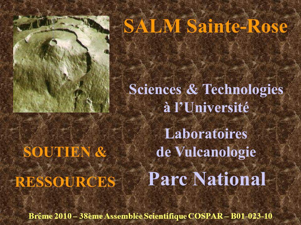 SALM Sainte-Rose Brême 2010 – 38ème Assemblée Scientifique COSPAR – B01-023-10 Sciences & Technologies à l'Université Laboratoires de Vulcanologie Parc National SOUTIEN & RESSOURCES