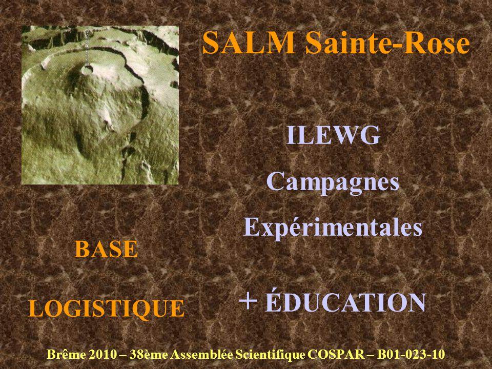 SALM Sainte-Rose Brême 2010 – 38ème Assemblée Scientifique COSPAR – B01-023-10 BASE LOGISTIQUE ILEWG Campagnes Expérimentales + ÉDUCATION