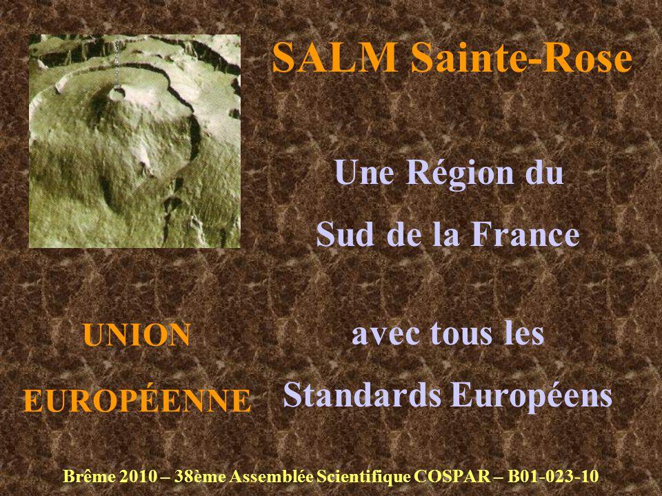 SALM Sainte-Rose Brême 2010 – 38ème Assemblée Scientifique COSPAR – B01-023-10 Une Région du Sud de la France avec tous les Standards Européens UNION EUROPÉENNE