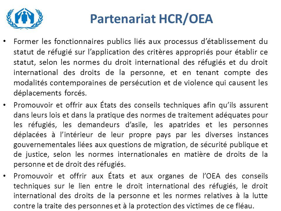 Partenariat HCR/OEA Former les fonctionnaires publics liés aux processus d'établissement du statut de réfugié sur l'application des critères appropriés pour établir ce statut, selon les normes du droit international des réfugiés et du droit international des droits de la personne, et en tenant compte des modalités contemporaines de persécution et de violence qui causent les déplacements forcés.