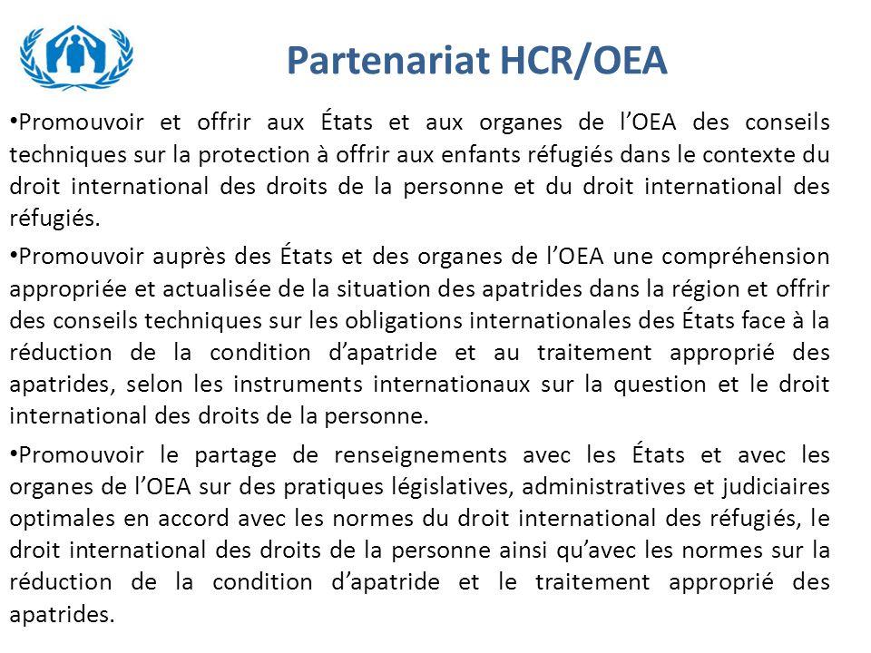 Partenariat HCR/OEA Promouvoir et offrir aux États et aux organes de l'OEA des conseils techniques sur la protection à offrir aux enfants réfugiés dans le contexte du droit international des droits de la personne et du droit international des réfugiés.