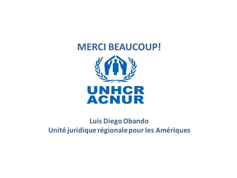 Luis Diego Obando Unidad Legal Regional obando@unhcr.org MERCI BEAUCOUP.