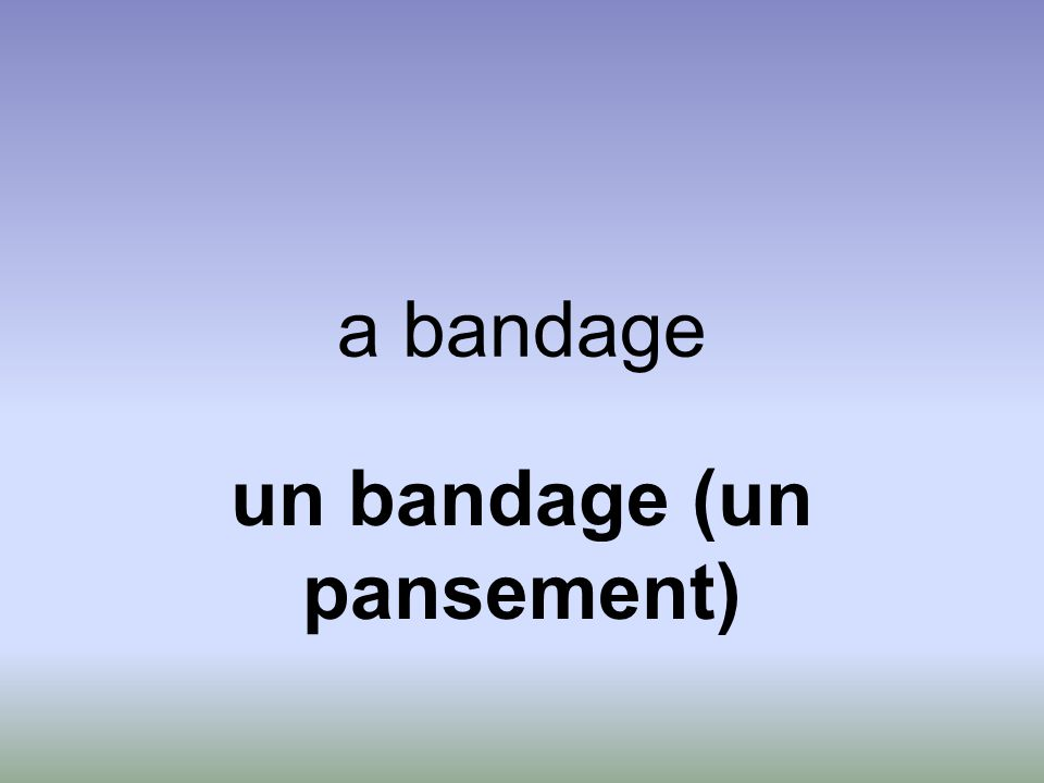 a bandage un bandage (un pansement)