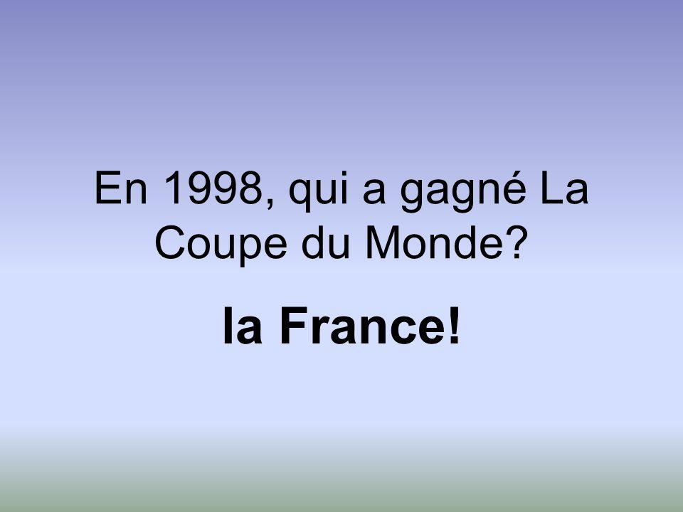 En 1998, qui a gagné La Coupe du Monde? la France!