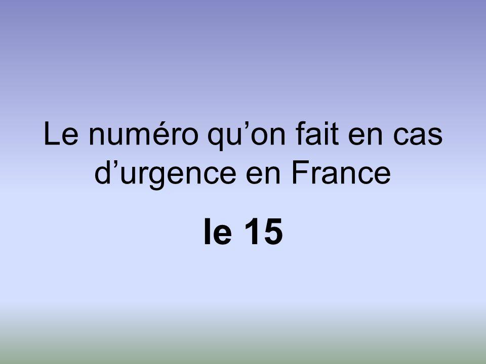 Le numéro qu'on fait en cas d'urgence en France le 15
