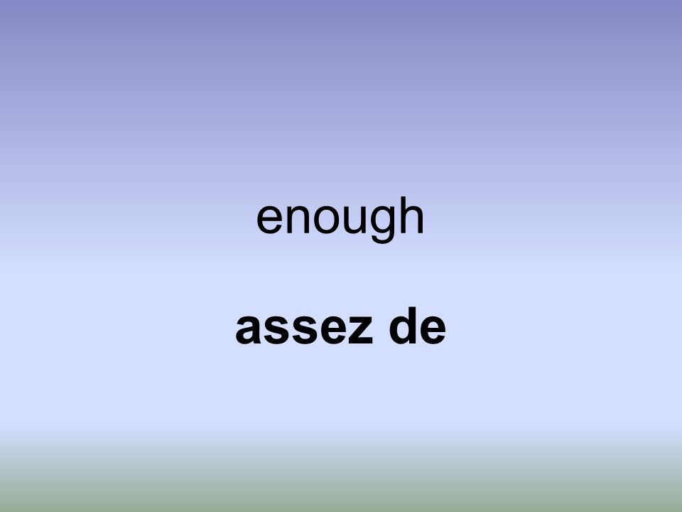 enough assez de