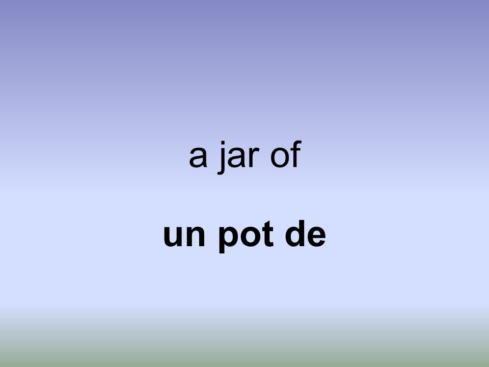 a jar of un pot de