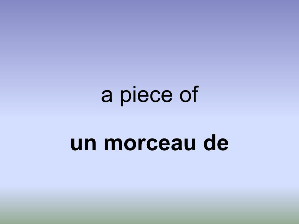 a piece of un morceau de