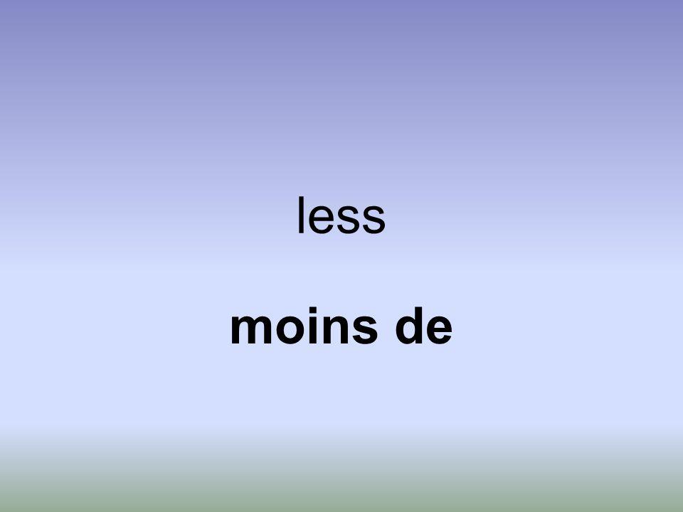 less moins de