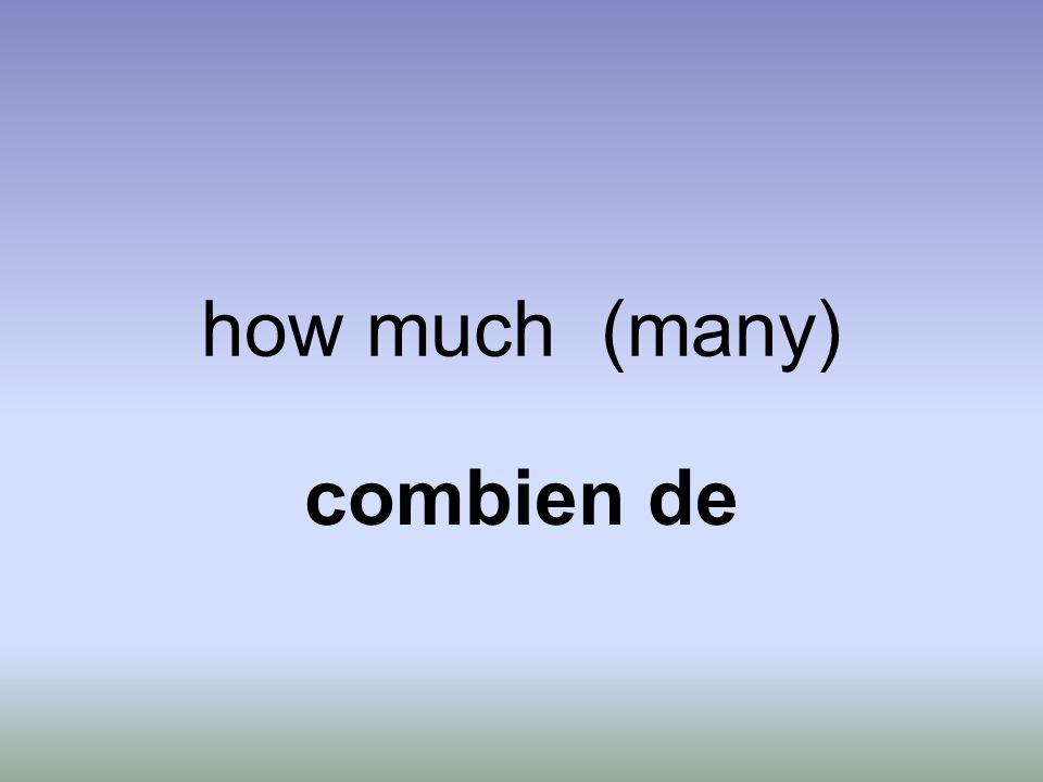 how much (many) combien de