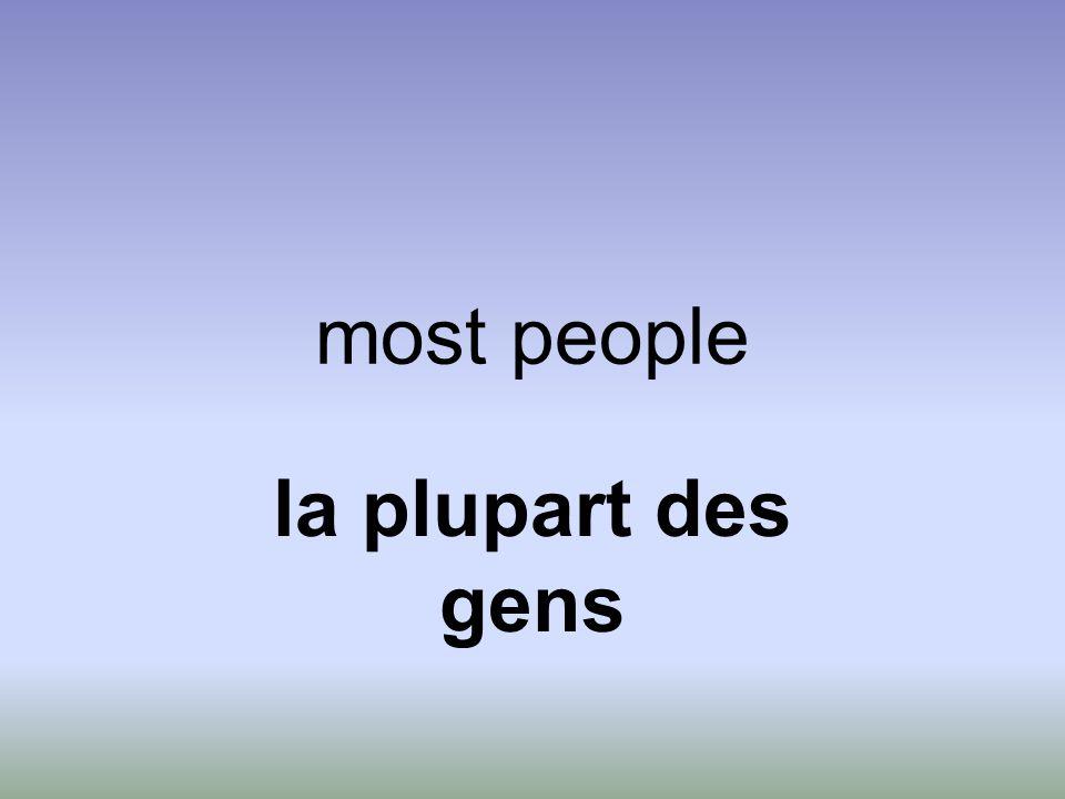 most people la plupart des gens