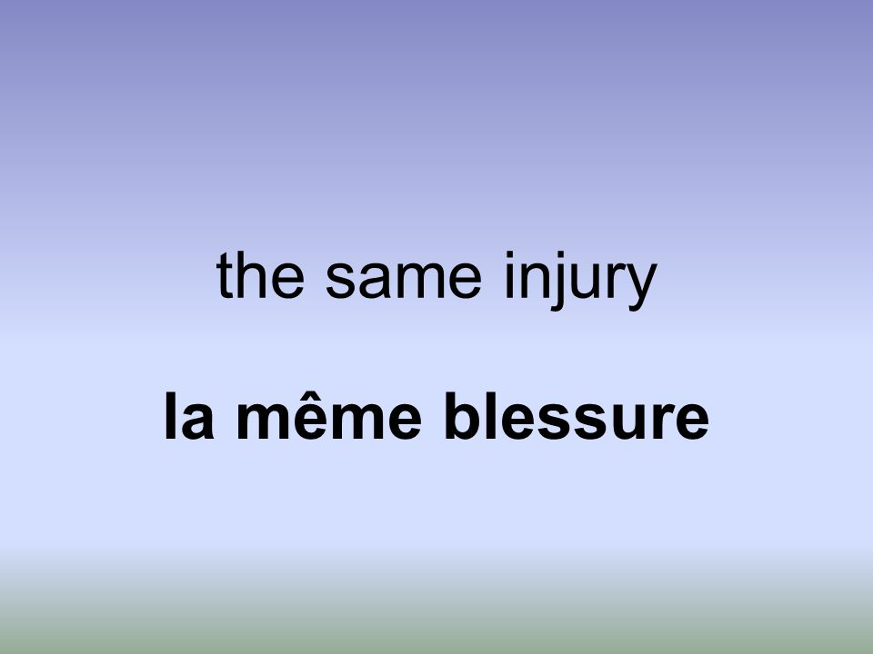 the same injury la même blessure