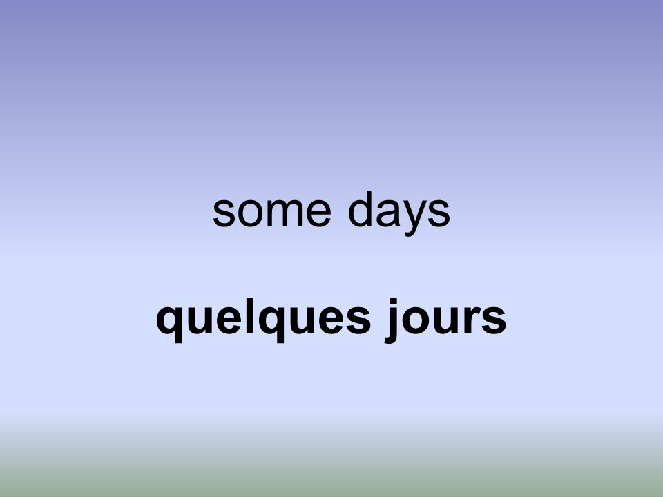some days quelques jours