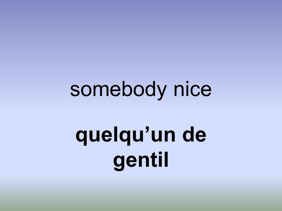 somebody nice quelqu'un de gentil