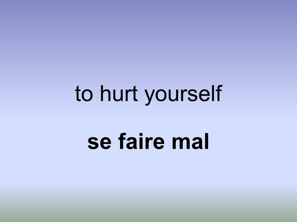 to hurt yourself se faire mal