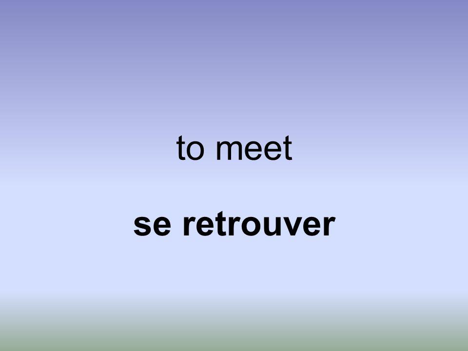 to meet se retrouver