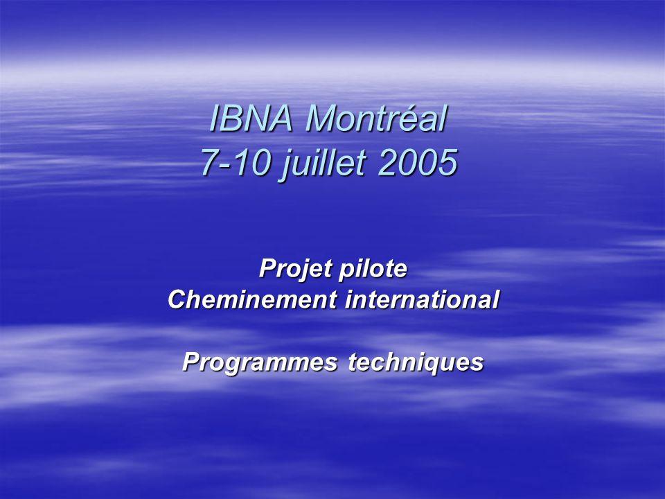 IBNA Montréal 7-10 juillet 2005 Projet pilote Cheminement international Programmes techniques