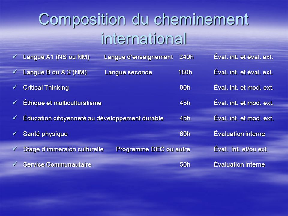 Composition du cheminement international Langue A1 (NS ou NM) Langue d'enseignement 240h Éval. int. et éval. ext. Langue A1 (NS ou NM) Langue d'enseig