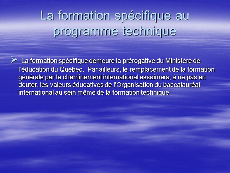 La formation spécifique au programme technique  La formation spécifique demeure la prérogative du Ministère de l'éducation du Québec.