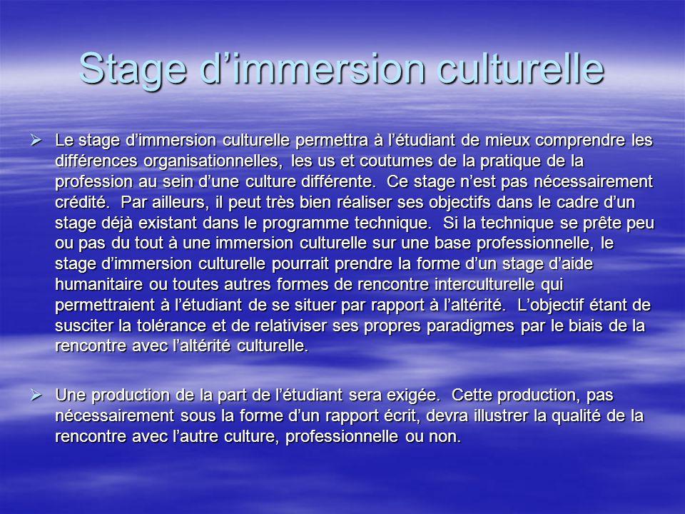 Stage d'immersion culturelle  Le stage d'immersion culturelle permettra à l'étudiant de mieux comprendre les différences organisationnelles, les us et coutumes de la pratique de la profession au sein d'une culture différente.
